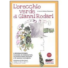 L'orecchio verde di Gianni Rodari. L'ecopacifismo, le poesie, la visionarietà, la pratica della fantasia e le canzoni ecologiste. Con CD Audio