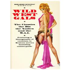 Wild West Gals - The Classics The Bis The Nudies And The W. A. I.