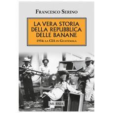 La vera storia della Repubblica delle banane. 1954: la CIA in Guatemala