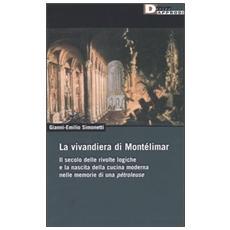 La vivandiera di Montélimar. Il secolo delle rivolte logiche e la nascita della cucina moderna nelle memorie di una pétroleuse