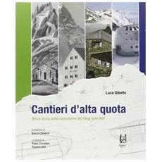 Cantieri d'alta quota. Breve storia della costruzione dei rifugi sulle Alpi