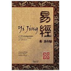 Yijing e i 36 stratagemmi. Il futuro e le strategie per affrontarlo