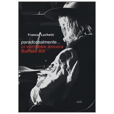 Paradossalmente. . . ci vorrebbe ancora Buffalo Bill