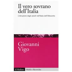 Il vero sovrano dell'Italia. L'istruzione degli adulti nell'Italia dell'Ottocento
