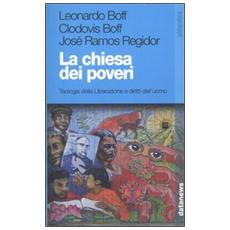 La Chiesa dei poveri. Teologia della liberazione e diritti dell'uomo