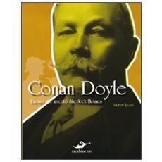 Conan Doyle. L'uomo che inventò Sherlock Holmes