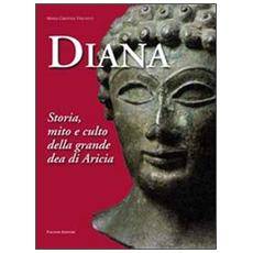 Diana. Storia, mito e culto della grande dea di Aricia