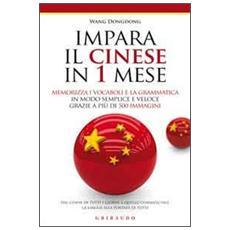 Impara il cinese in 1 mese. Memorizza i vocaboli e la grammatica in modo semplice e veloce grazie a più di 500 immagini