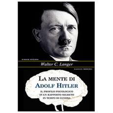La mente di Adolf Hitler. Il profilo psicologico in un rapporto segreto in tempo di guerra