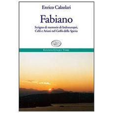 Fabiano. Scrigno di memorie di indoeuropei, celti e ariani nel Golfo della Spezia
