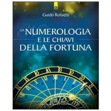Numerologia e le chiavi della fortuna (La)