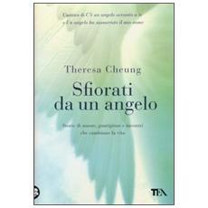 Sfiorati da un angelo. Storie di amore, guarigione e incontri che cambiano la vita