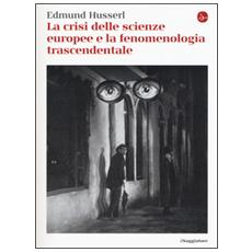 Crisi delle scienze europee e la fenomenologia trascendentale (La)