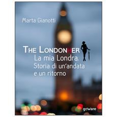 The LondonHer. La mia Londra. Storia di un'andata e un ritorno