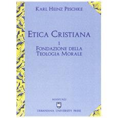 Etica cristiana. Vol. 1: Fondazione della teologia morale