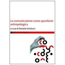 La comunicazione come questione antropologica