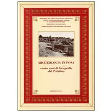 Archeologia in posa. Duecento anni di fotografie dal Palatino