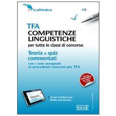 TFA competenze linguistiche per tutte le classi di concorso. Teoria e quiz commentati. Con software di simulazione
