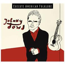 Johnny Dowd - Execute American Folklore