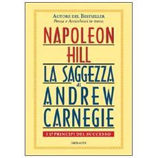 Saggezza di Andrew Carnegie. I 17 principi del successo