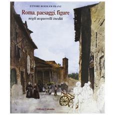 Roma, paesaggi, figure negli acquerelli inediti