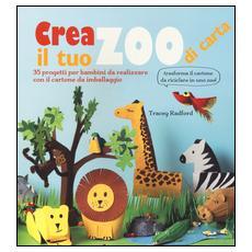 Crea il tuo zoo di carta. 35 progetti per bambini creati con il cartone da imballaggio