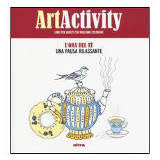 Art activity. Ora del tè. Una pausa rilassante. Ediz. illustrata
