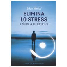 Elimina lo stress e ritrova la pace interiore. Con Contenuto digitale per download