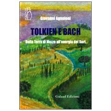 Tolkien e Bach. Dalla terra di mezzo all'energia dei fiori