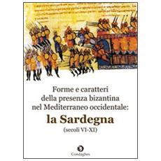 Forme e caratteri della presenza bizantina nel Mediterraneo occidentale. La Sardegna (secoli VI-XI)
