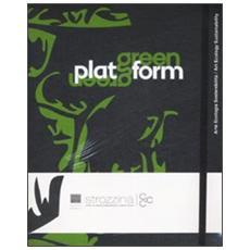 Green Platform. Arte, ecologia, sostenibilitàArt, ecology, sustainability. Catalogo della mostra (Firenze, 24 aprile-19 luglio 2009)