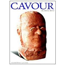 Cavour oltre il mito. Catalogo della mostra (Torino, 6 giugno-10 ottobre 2010)