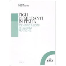 Figli di migranti in Italia. Identificazioni, relazioni, pratiche