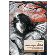 In arte James Douglas Morrison. Tra decadentismo e beat generation: la lucidità di una visione