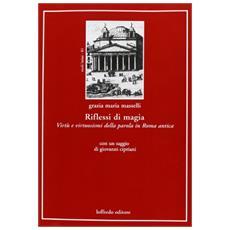 Riflessi di magia. Virtù e virtuosismi della parola in Roma antica. Testo italiano e latino