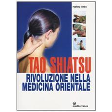 Tao shiatsu. Rivoluzione nella medicina orientale