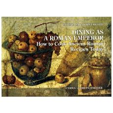 Dining as a roman emperor. How to cook ancient roman recipes today