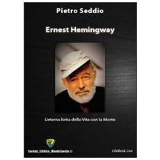 Ernest Hemingway. L'eterna lotta della vita con la morte
