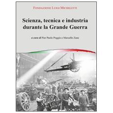 Scienza, tecnica e industria durante la grande guerra. Atti del Convegno (Brescia, novembre 2014)