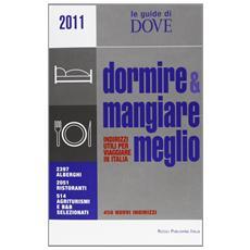 Dormire E Mangiare Meglio. Guida 2011.