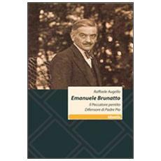 Emanuele Brunatto. Il peccatore pentito difensore di Padre Pio