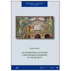 Gli altari nella scultura e nei mosaici di Ravenna (V-VIII secolo)