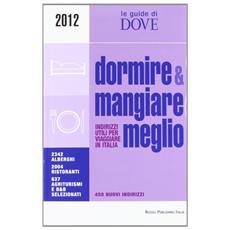 Dormire E Mangiare Meglio. Guida 2012.
