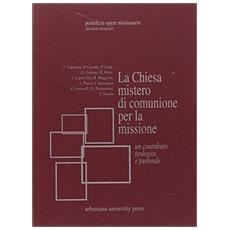 Chiesa mistero di comunione per la missione. Un contributo teologico e pastorale (La)