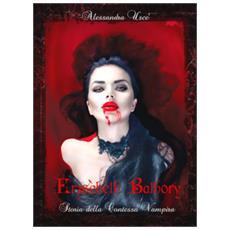 Erzsèbeth Bathory. Storia Della Contessa Vampira