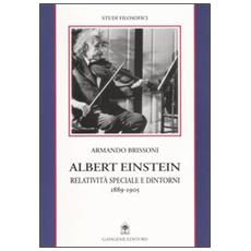 Albert Einstein. Relatività speciale e dintorni (1889-1905)