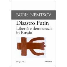 Disastro Putin. Libertà e democrazia in Russia