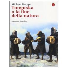 Tunguska o la fine della natura. Romanzo filosofico