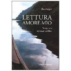 Lettura amore mio. Navigando nel mare dei libri