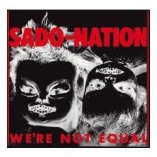 Sado-nation - We're Not Equal